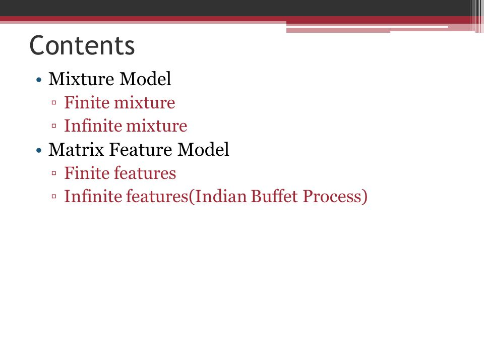 Contents Mixture Model Matrix Feature Model Finite mixture