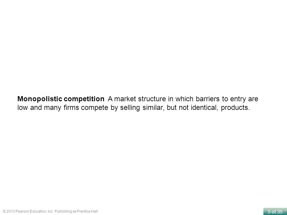 Monopolistic competition A market structure in which barriers to entry are low and many firms compete by selling similar, but not identical, products.