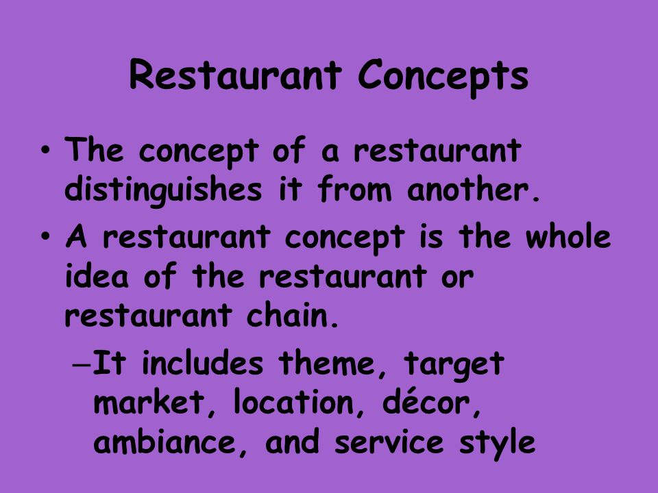 Restaurant Concepts The concept of a restaurant distinguishes it from another.
