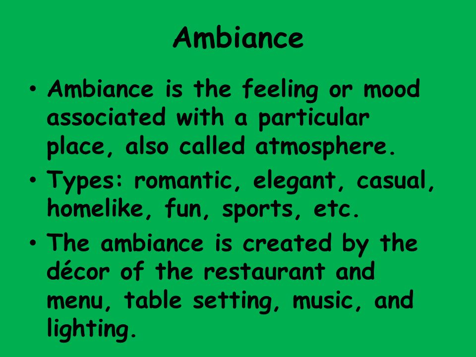 Ambiance Ambiance is the feeling or mood associated with a particular place, also called atmosphere.