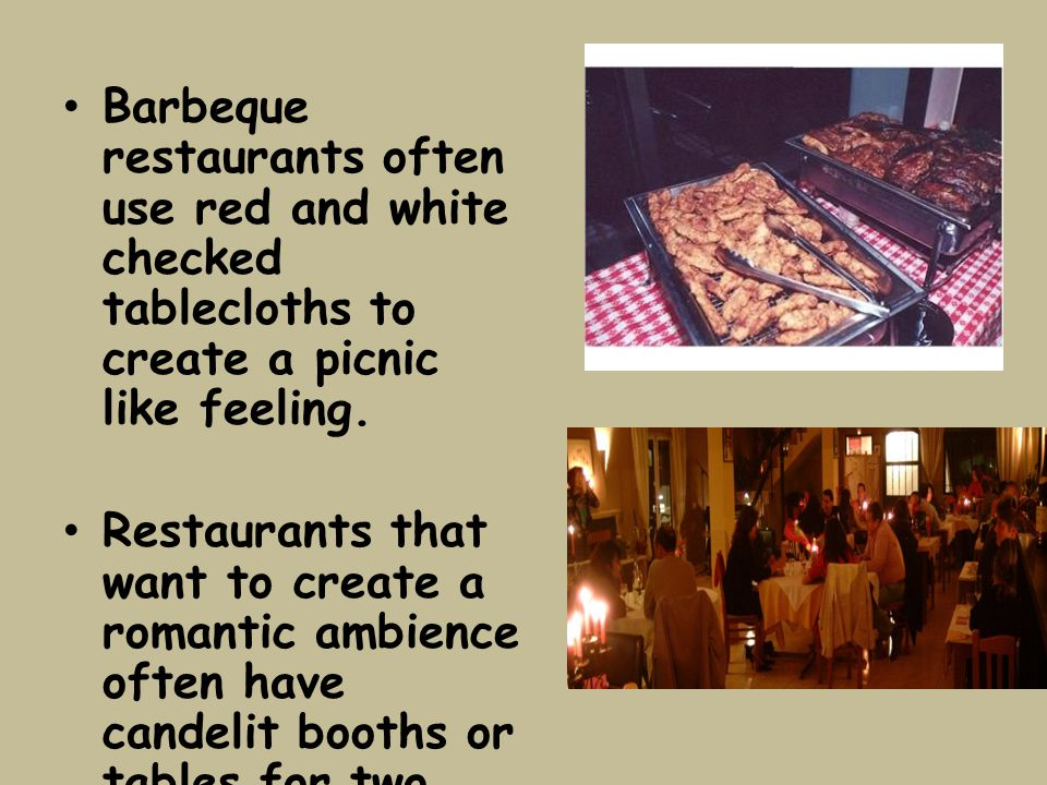 Barbeque restaurants often use red and white checked tablecloths to create a picnic like feeling.