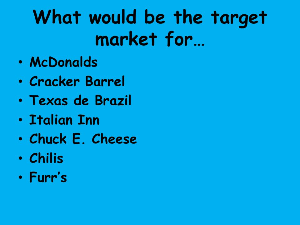 What would be the target market for…