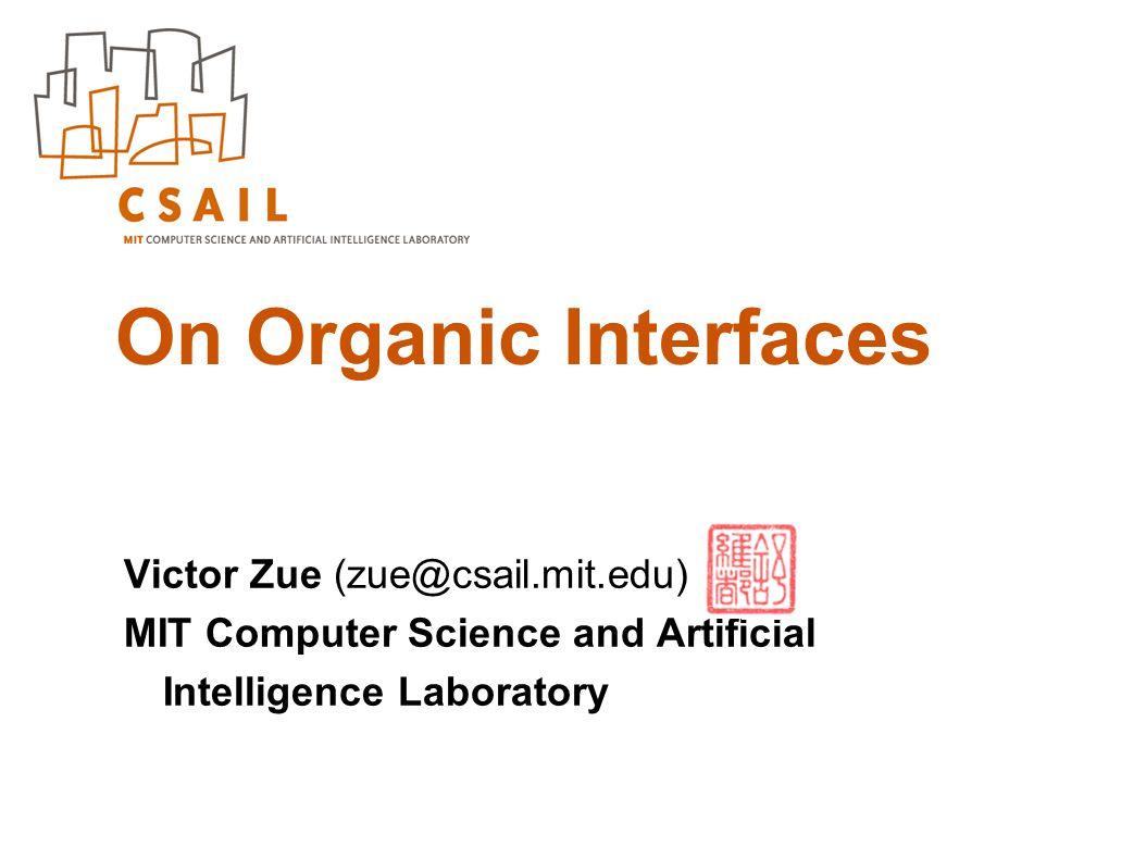 On Organic Interfaces Victor Zue (zue@csail.mit.edu)
