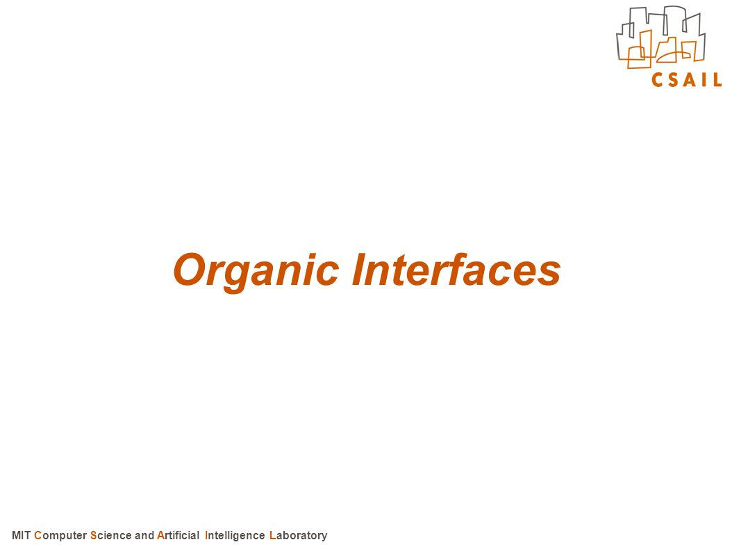 Organic Interfaces MIT Computer Science and Artificial Intelligence Laboratory