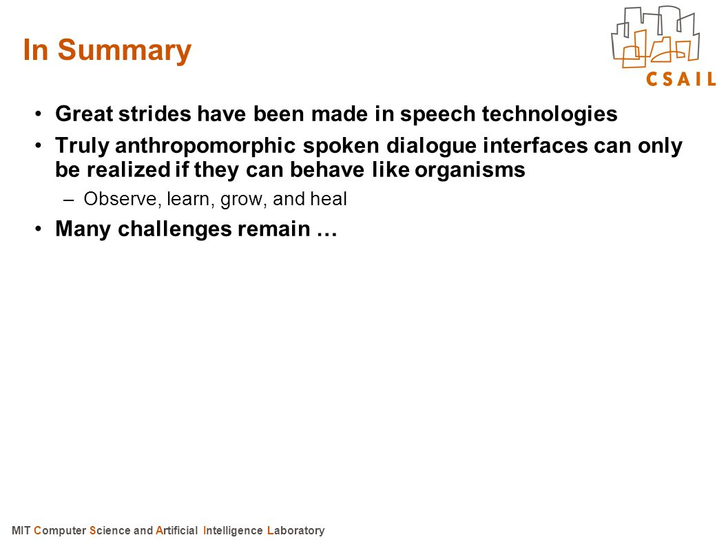 In Summary Great strides have been made in speech technologies