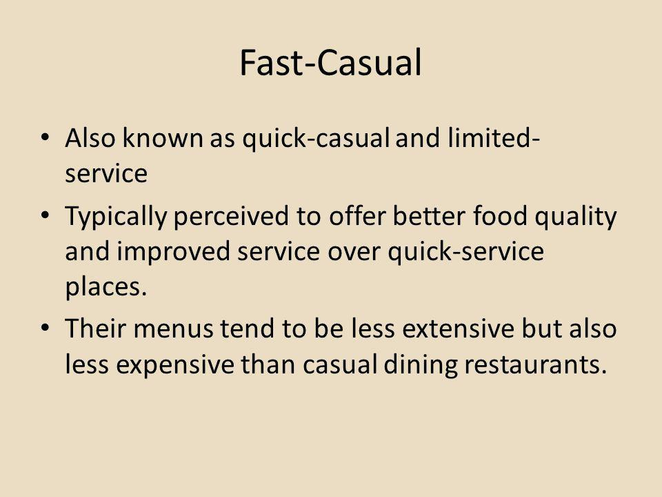Fast-Casual Also known as quick-casual and limited-service