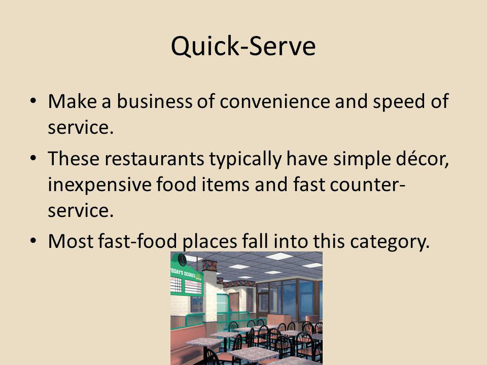 Quick-Serve Make a business of convenience and speed of service.
