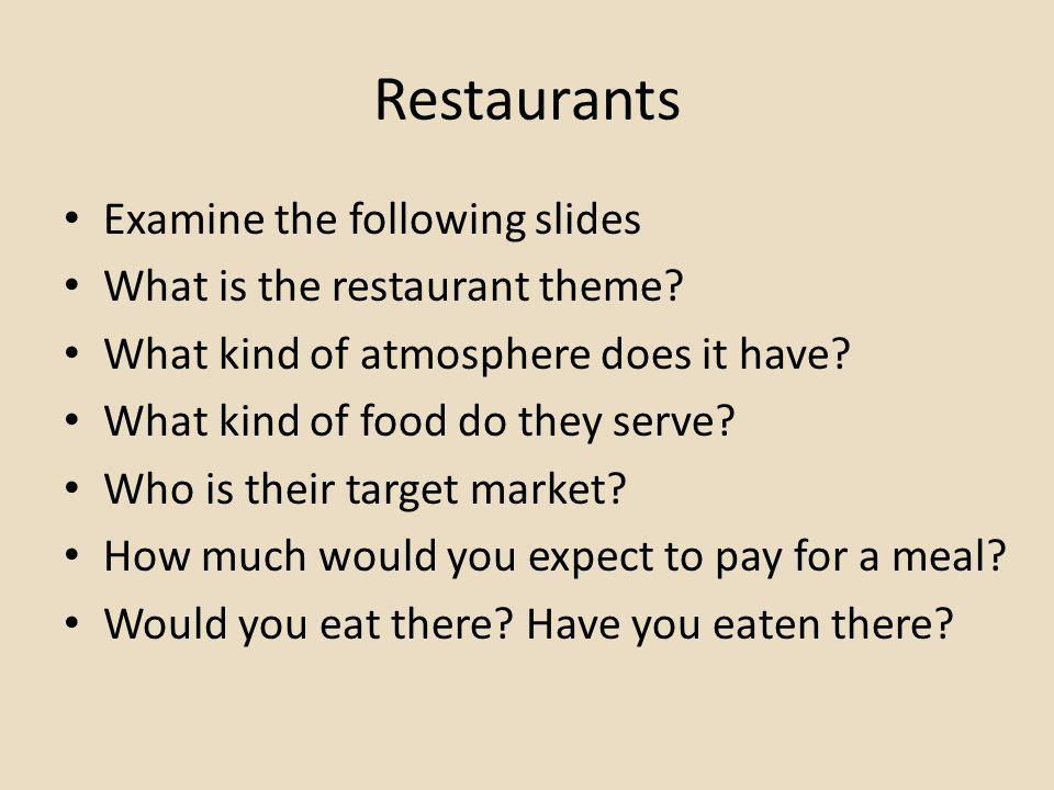 Restaurants Examine the following slides What is the restaurant theme