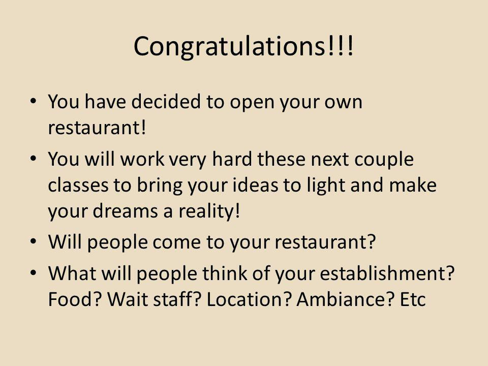 Congratulations!!! You have decided to open your own restaurant!