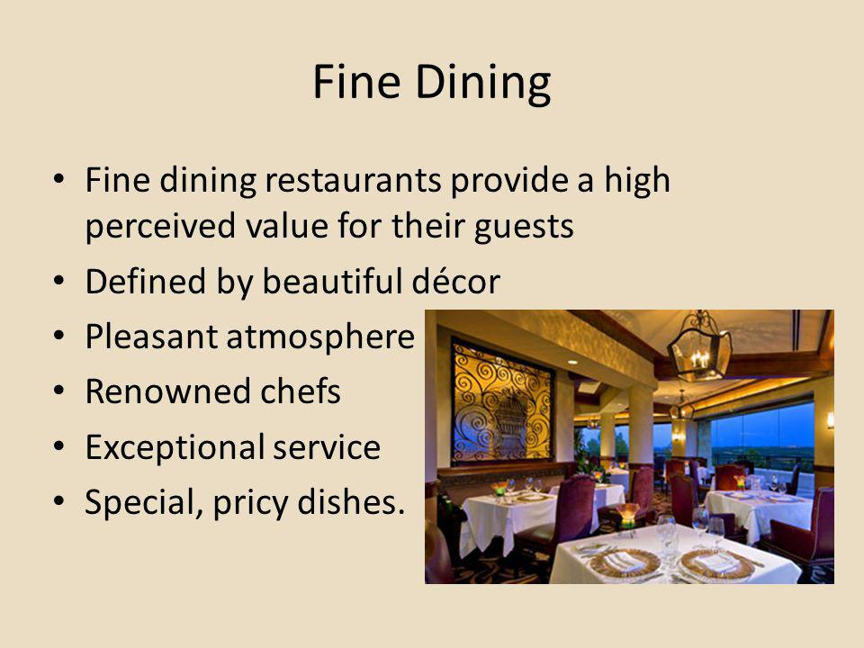 Fine Dining Fine dining restaurants provide a high perceived value for their guests. Defined by beautiful décor.