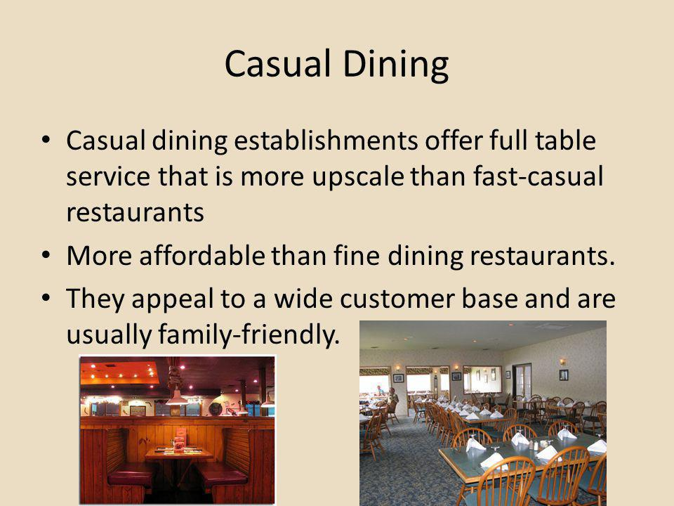 fine dining proper table service. casual dining establishments offer full table service that is more upscale than fast- fine proper
