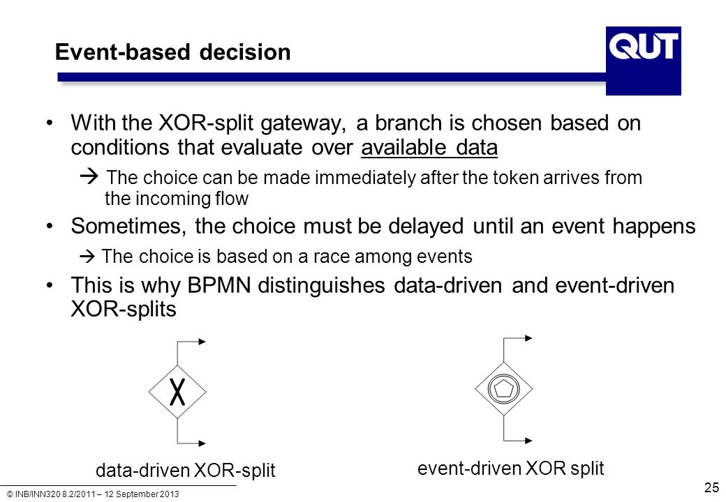 Event-based decision With the XOR-split gateway, a branch is chosen based on conditions that evaluate over available data.