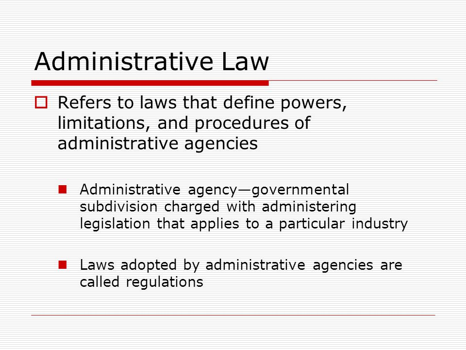 Administrative Law Refers to laws that define powers, limitations, and procedures of administrative agencies.