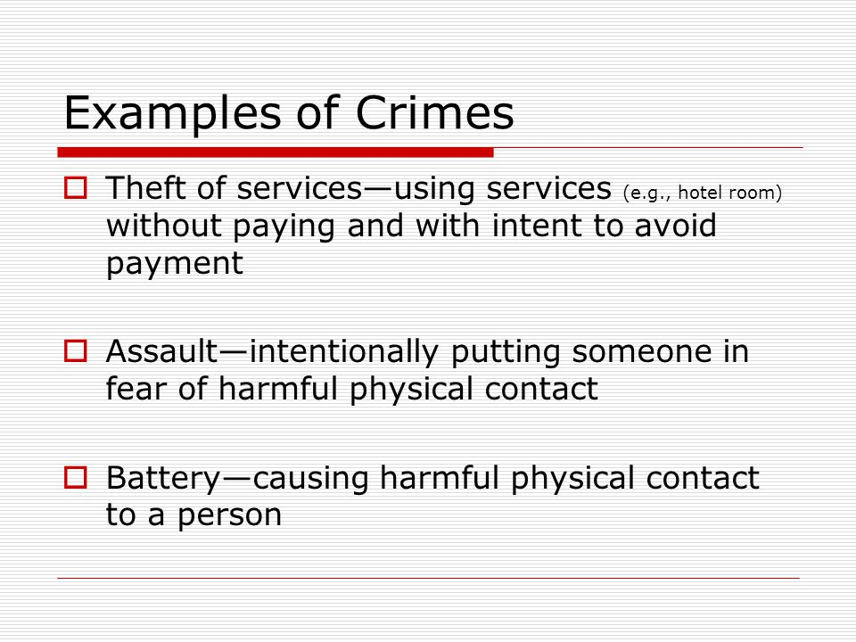 Examples of Crimes Theft of services—using services (e.g., hotel room) without paying and with intent to avoid payment.