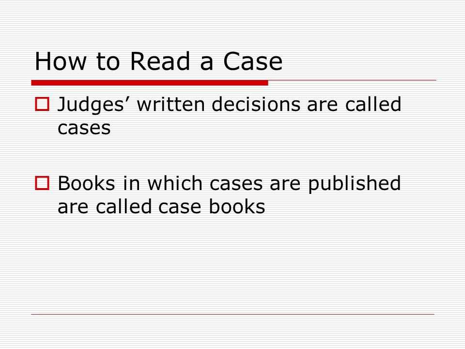 How to Read a Case Judges' written decisions are called cases