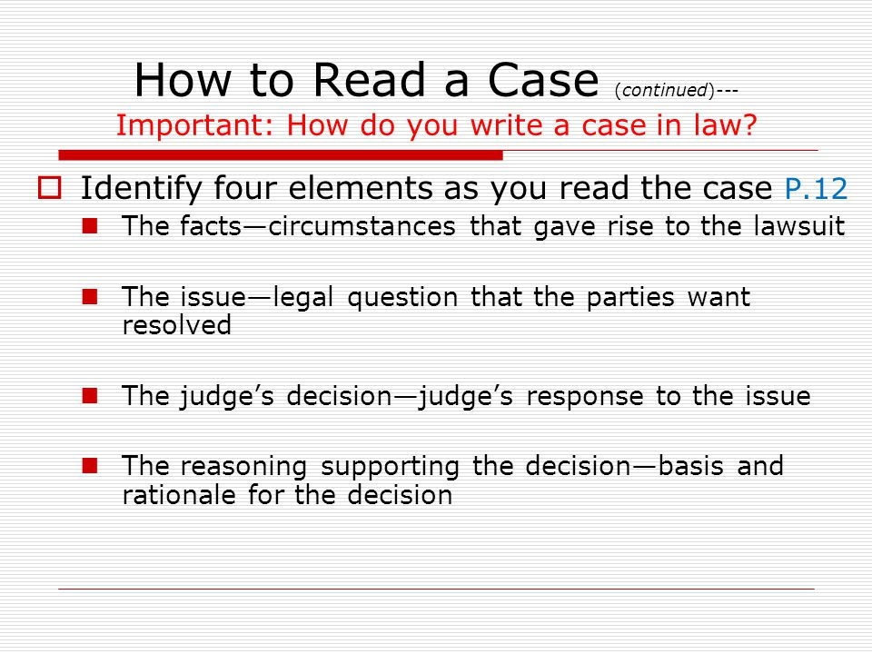How to Read a Case (continued)--- Important: How do you write a case in law