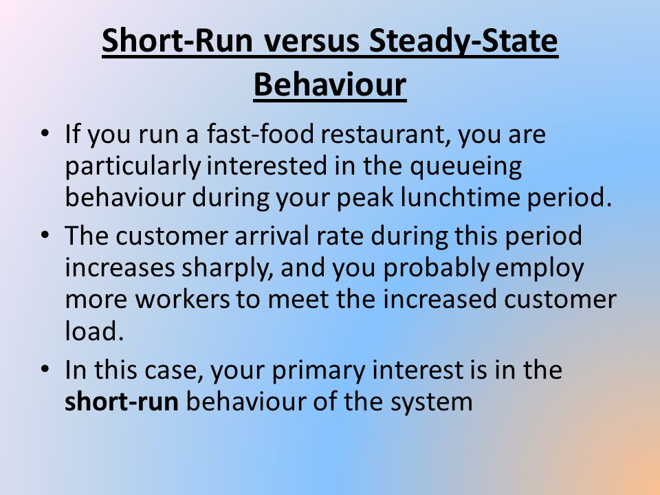 Short-Run versus Steady-State Behaviour