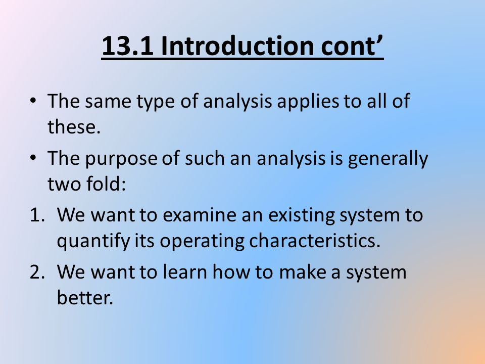 13.1 Introduction cont' The same type of analysis applies to all of these. The purpose of such an analysis is generally two fold: