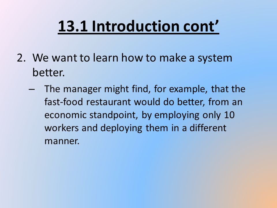 13.1 Introduction cont' We want to learn how to make a system better.