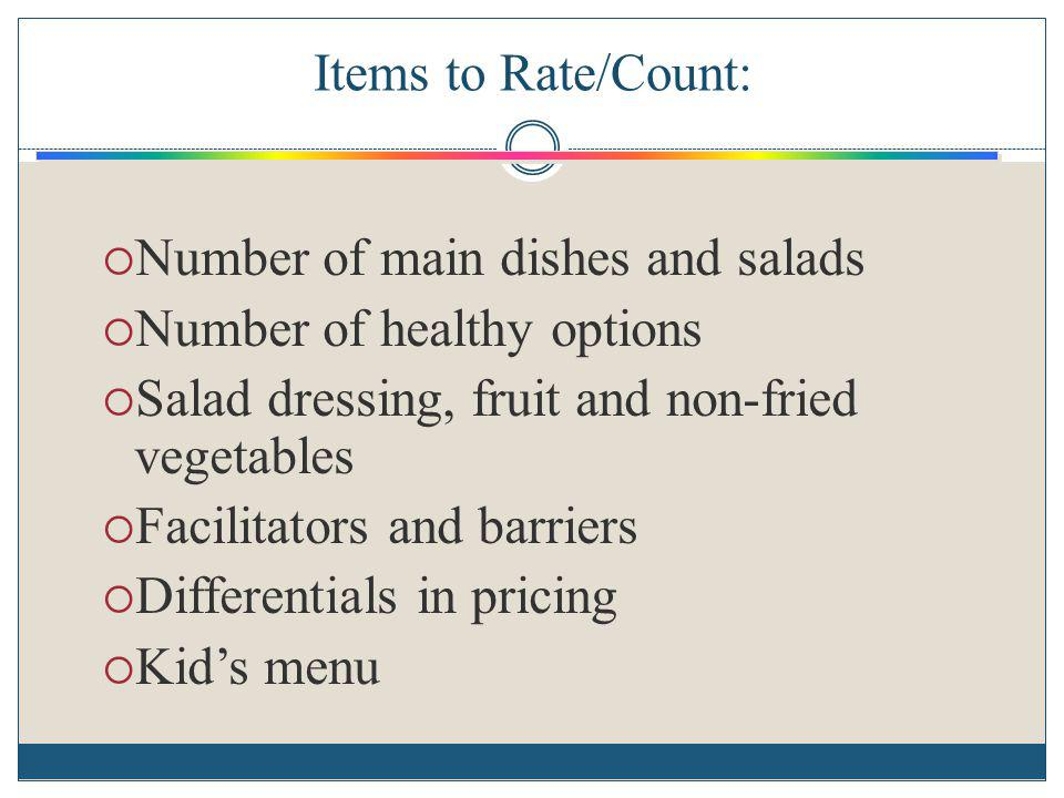 Items to Rate/Count: Number of main dishes and salads. Number of healthy options. Salad dressing, fruit and non-fried vegetables.