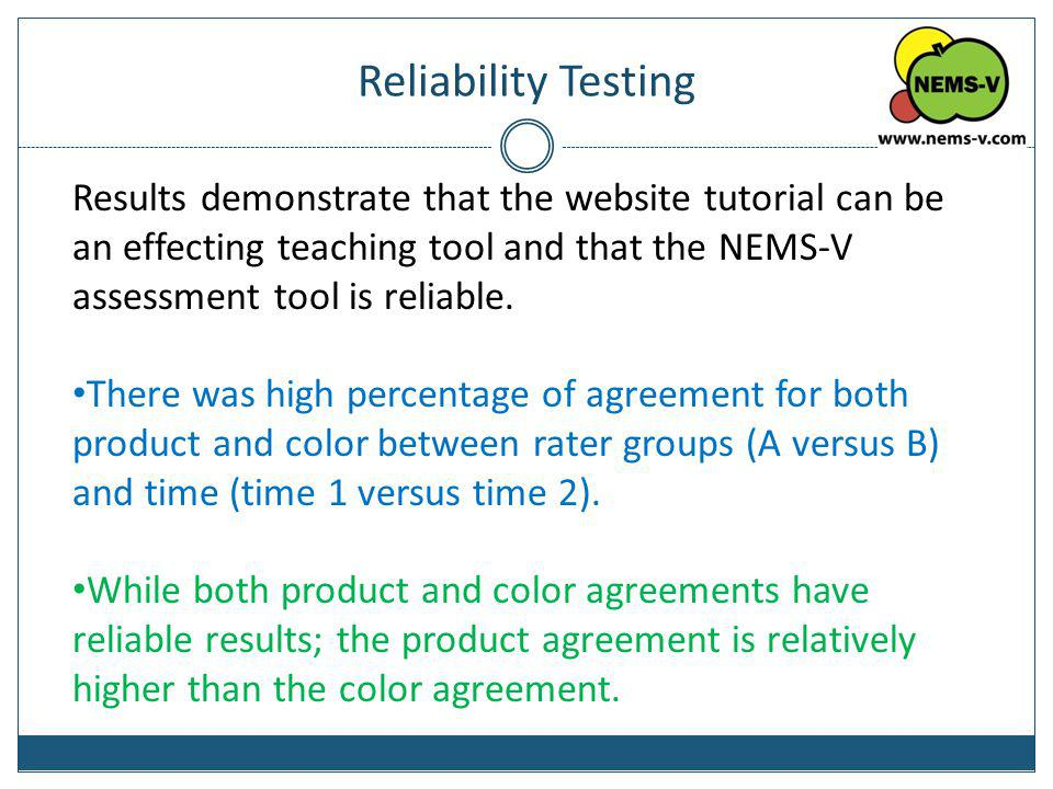 Reliability Testing Results demonstrate that the website tutorial can be an effecting teaching tool and that the NEMS-V assessment tool is reliable.