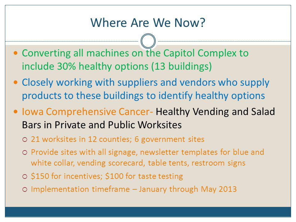 Where Are We Now Converting all machines on the Capitol Complex to include 30% healthy options (13 buildings)