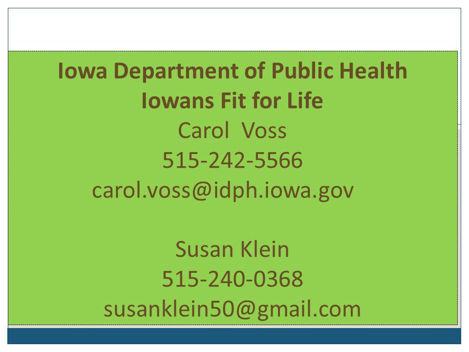 Iowa Department of Public Health Iowans Fit for Life Carol Voss 515-242-5566 carol.voss@idph.iowa.gov Susan Klein 515-240-0368 susanklein50@gmail.com