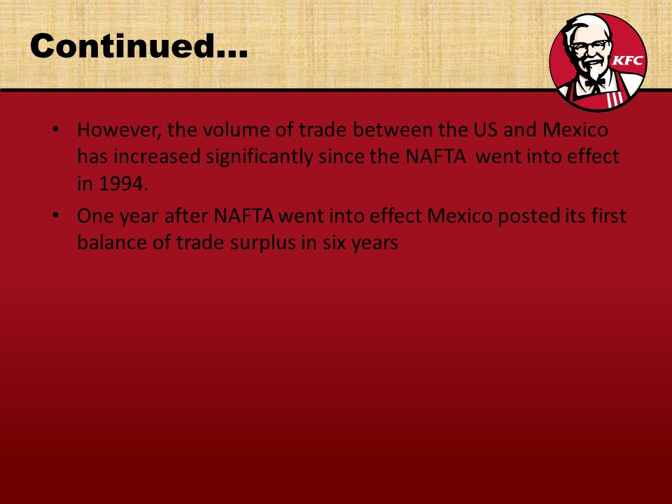 Continued… However, the volume of trade between the US and Mexico has increased significantly since the NAFTA went into effect in 1994.