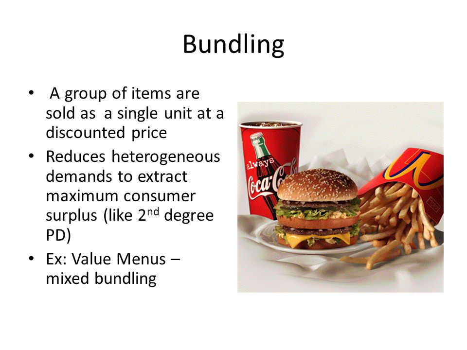 Bundling A group of items are sold as a single unit at a discounted price.