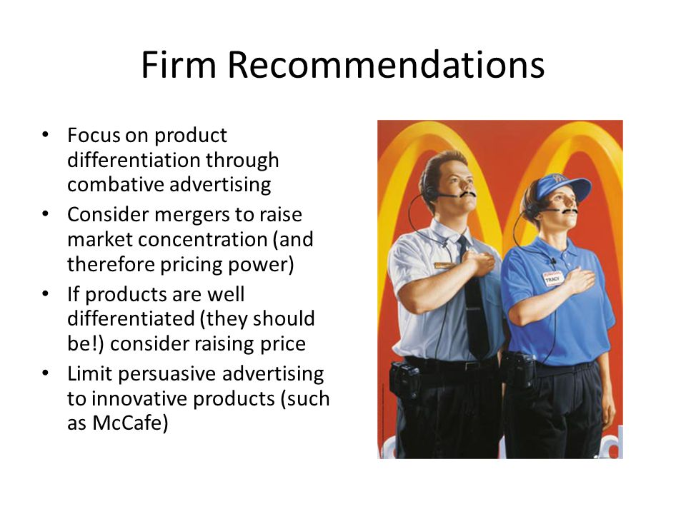 Firm Recommendations Focus on product differentiation through combative advertising.