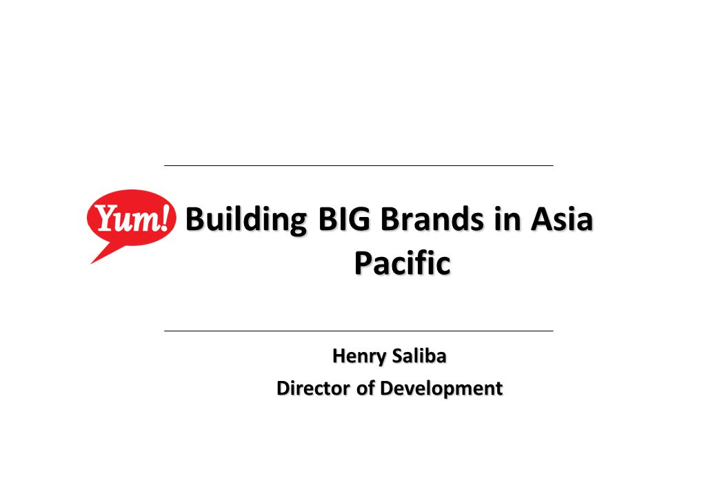 Building BIG Brands in Asia Pacific Director of Development