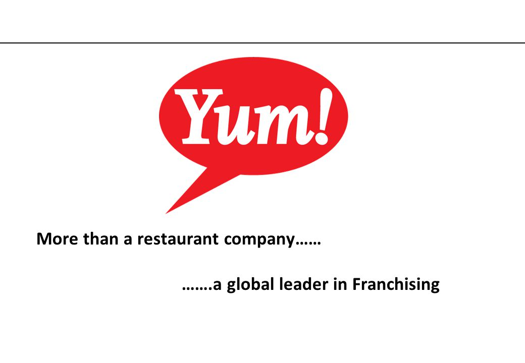 More than a restaurant company…… …….a global leader in Franchising