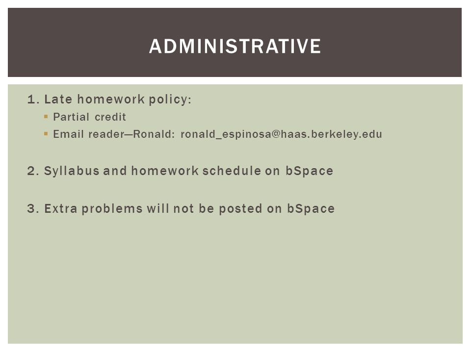 administrative 1. Late homework policy: