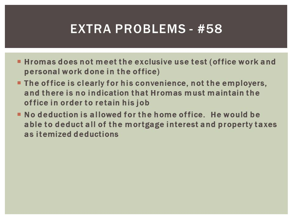 Extra problems - #58 Hromas does not meet the exclusive use test (office work and personal work done in the office)