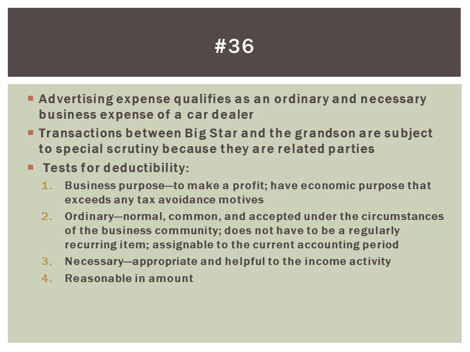 #36 Advertising expense qualifies as an ordinary and necessary business expense of a car dealer.