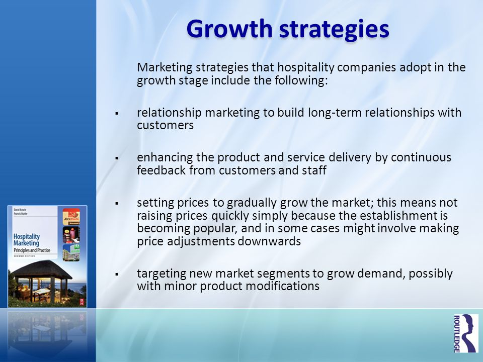 Growth strategies Marketing strategies that hospitality companies adopt in the growth stage include the following: