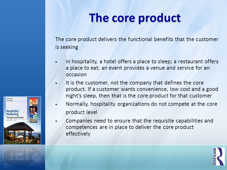 The core product The core product delivers the functional benefits that the customer. is seeking.