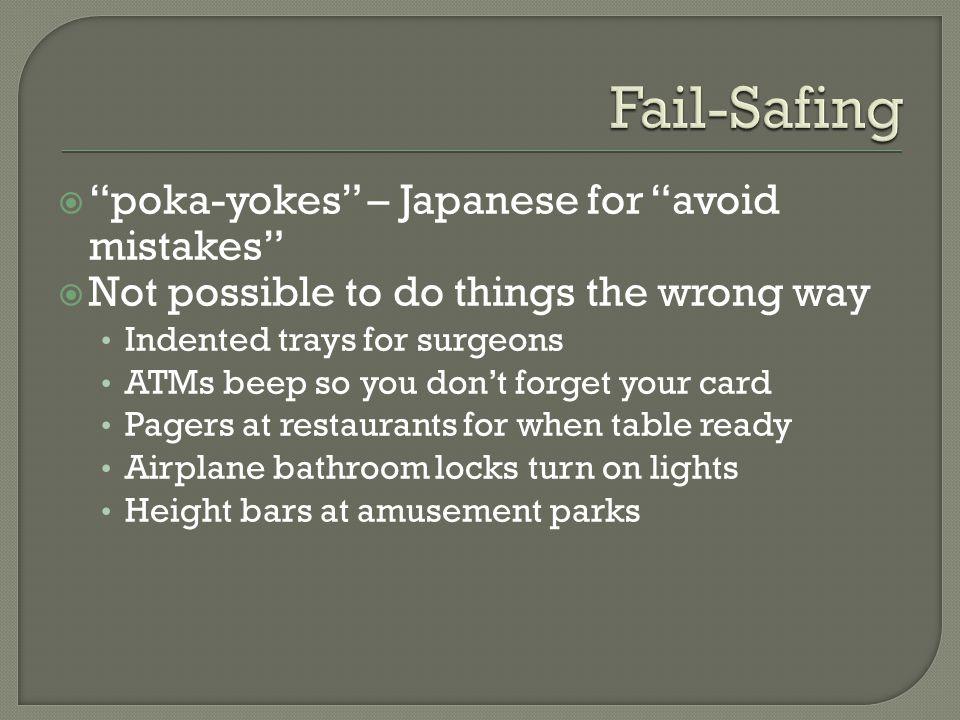 Fail-Safing poka-yokes – Japanese for avoid mistakes