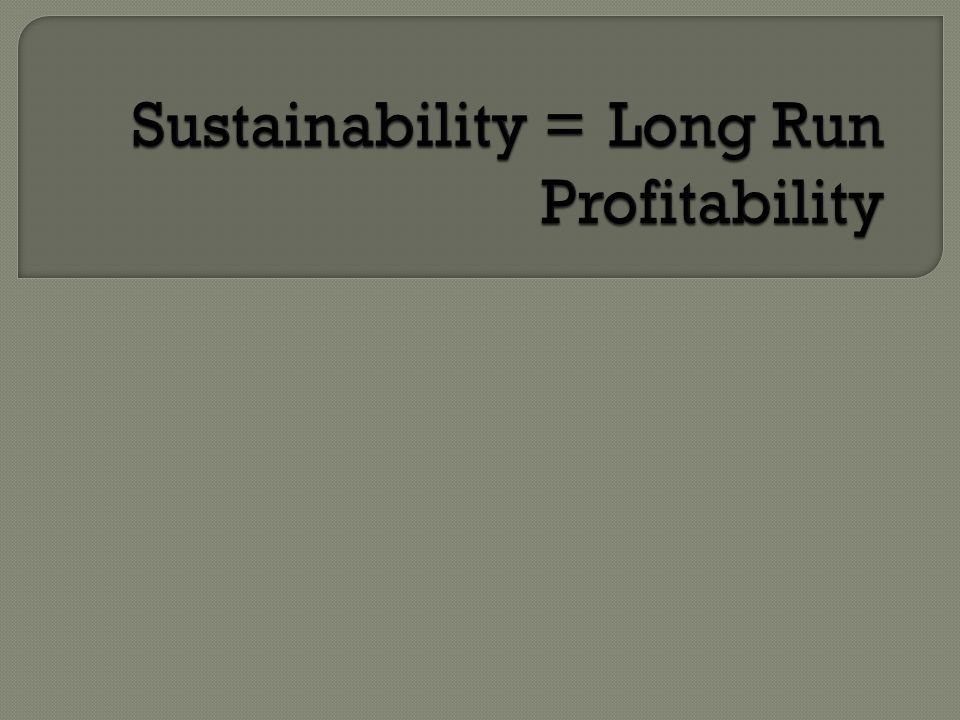 Sustainability = Long Run Profitability
