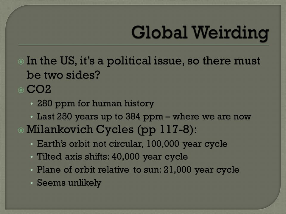 Global Weirding In the US, it's a political issue, so there must be two sides CO2. 280 ppm for human history.