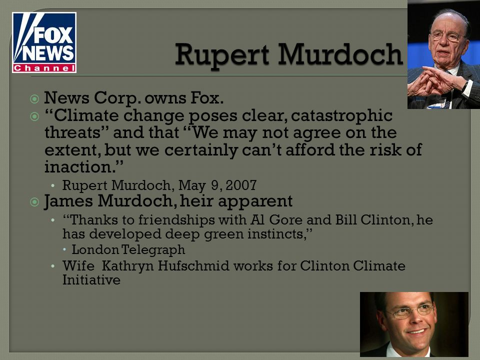 Rupert Murdoch News Corp. owns Fox.
