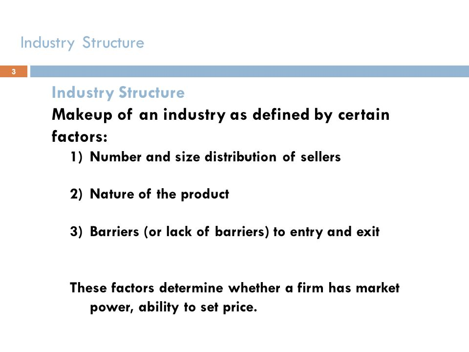 Makeup of an industry as defined by certain factors: