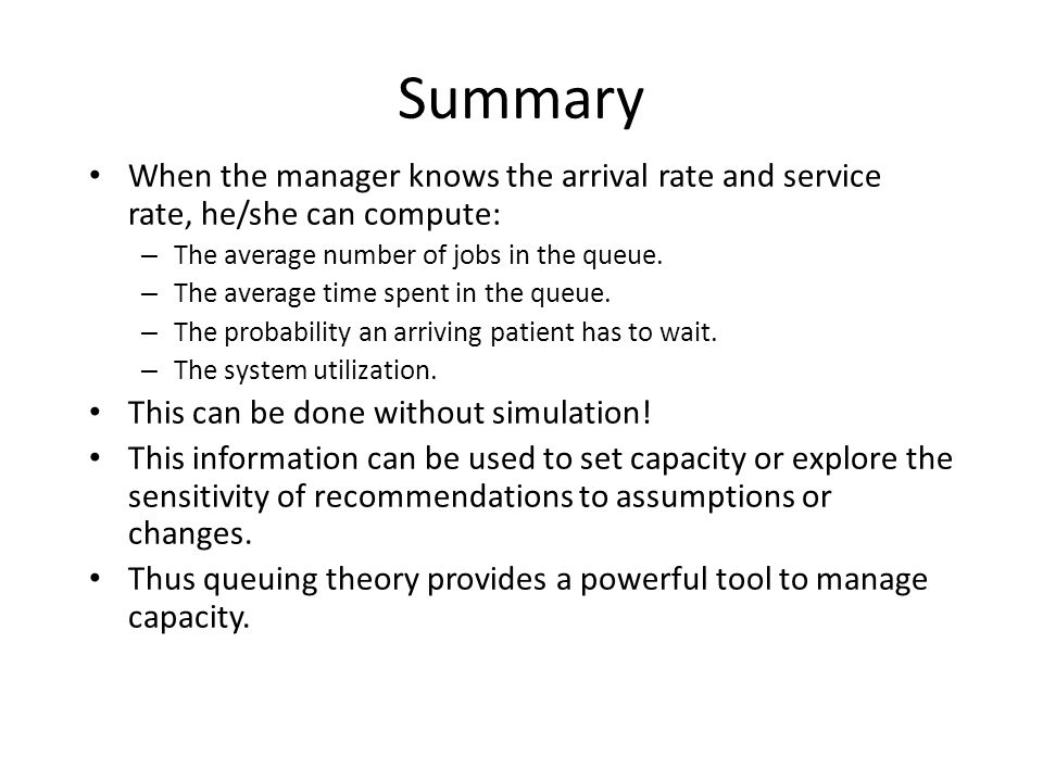 Summary When the manager knows the arrival rate and service rate, he/she can compute: The average number of jobs in the queue.