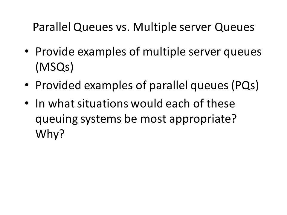 Parallel Queues vs. Multiple server Queues