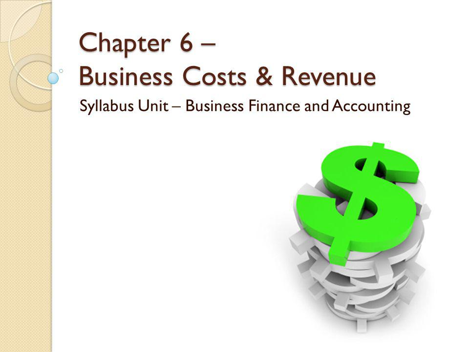 Chapter 6 – Business Costs & Revenue
