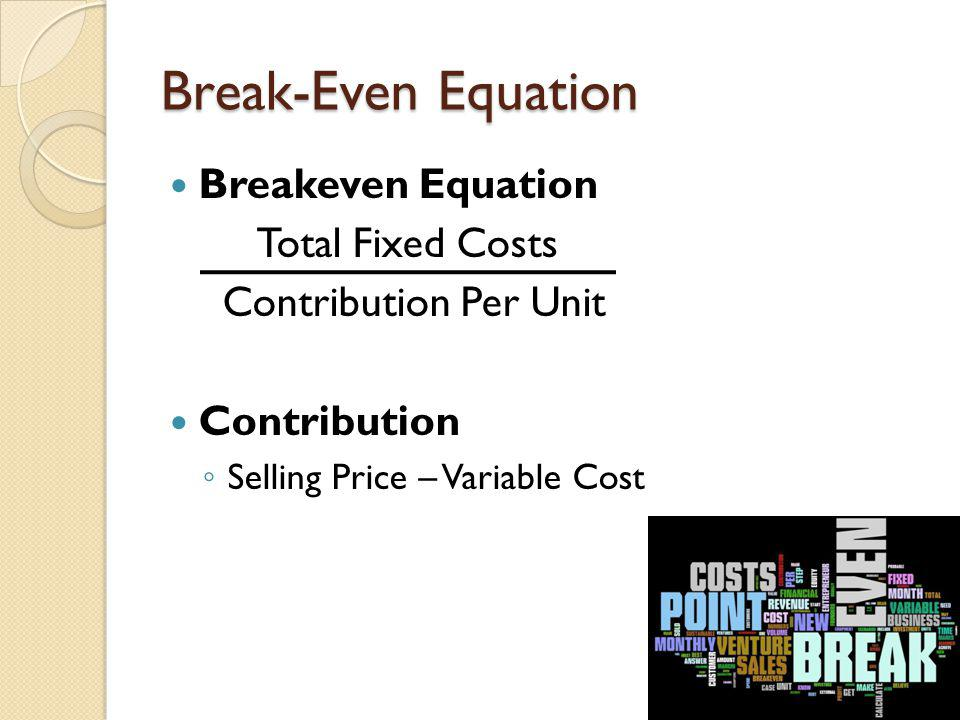 Break-Even Equation Breakeven Equation Total Fixed Costs