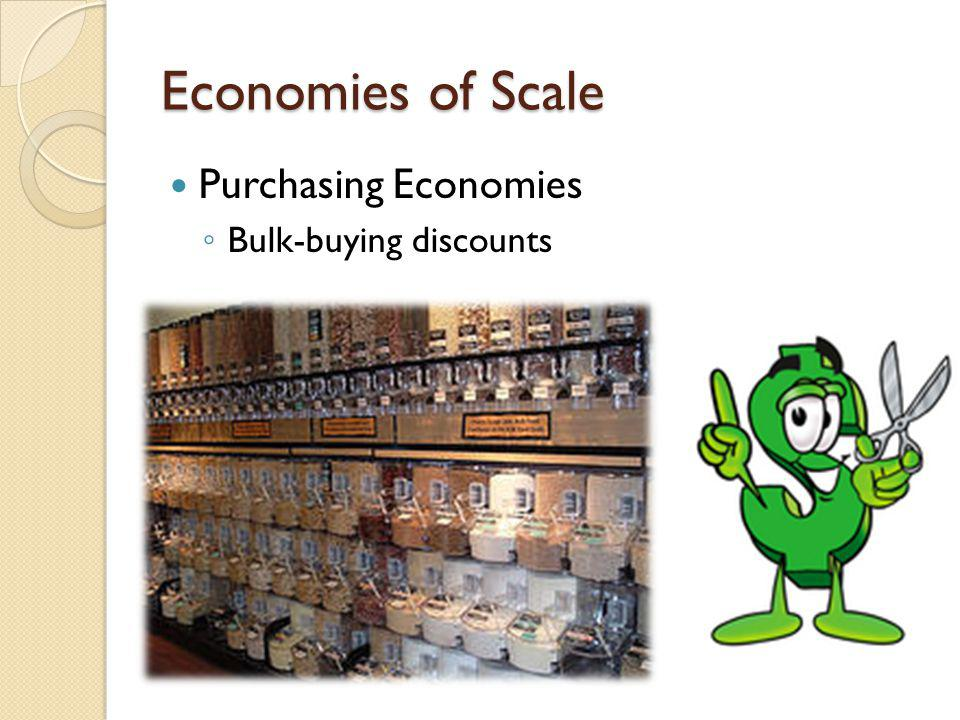 Economies of Scale Purchasing Economies Bulk-buying discounts