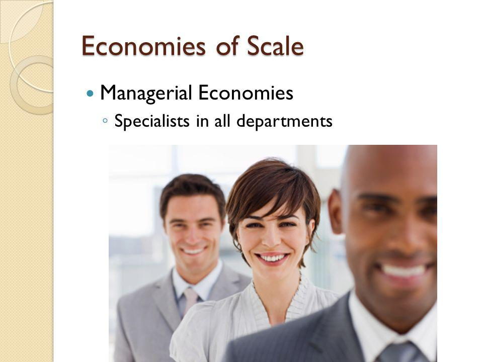 Economies of Scale Managerial Economies Specialists in all departments