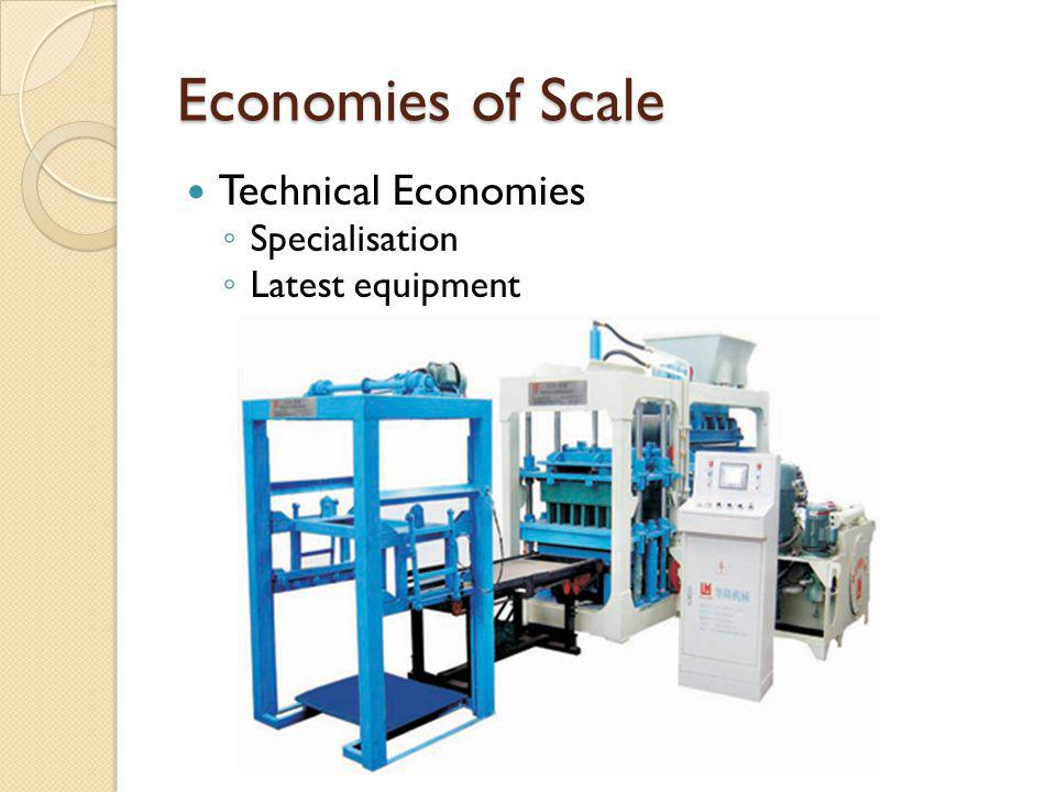 Economies of Scale Technical Economies Specialisation Latest equipment