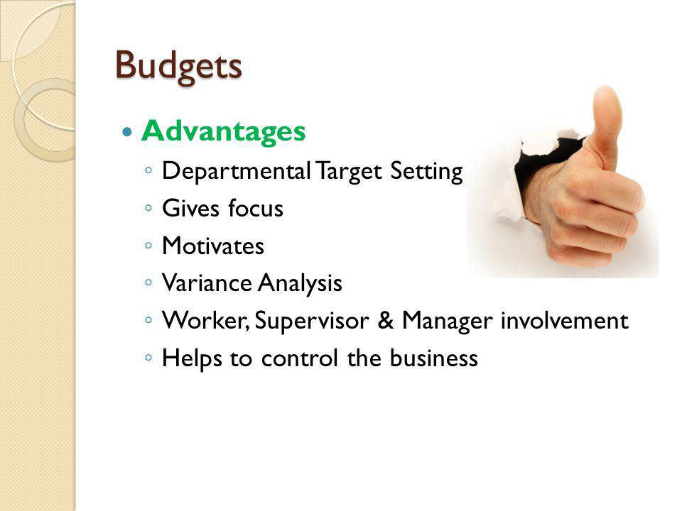Budgets Advantages Departmental Target Setting Gives focus Motivates